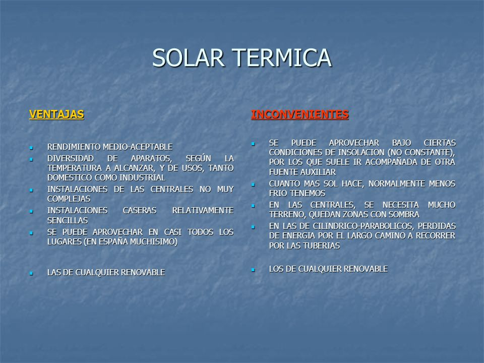 SOLAR TERMICA VENTAJAS RENDIMIENTO MEDIO-ACEPTABLE RENDIMIENTO MEDIO-ACEPTABLE DIVERSIDAD DE APARATOS, SEGÚN LA TEMPERATURA A ALCANZAR, Y DE USOS, TAN