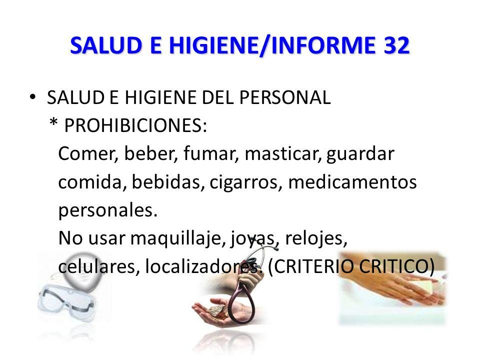 SALUD E HIGIENE/INFORME 32 SALUD E HIGIENE DEL PERSONAL * PROHIBICIONES: Comer, beber, fumar, masticar, guardar comida, bebidas, cigarros, medicamentos personales.