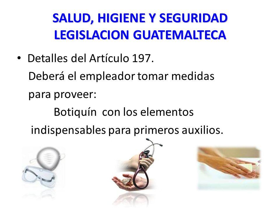 SALUD, HIGIENE Y SEGURIDAD LEGISLACION GUATEMALTECA Detalles del Artículo 197.