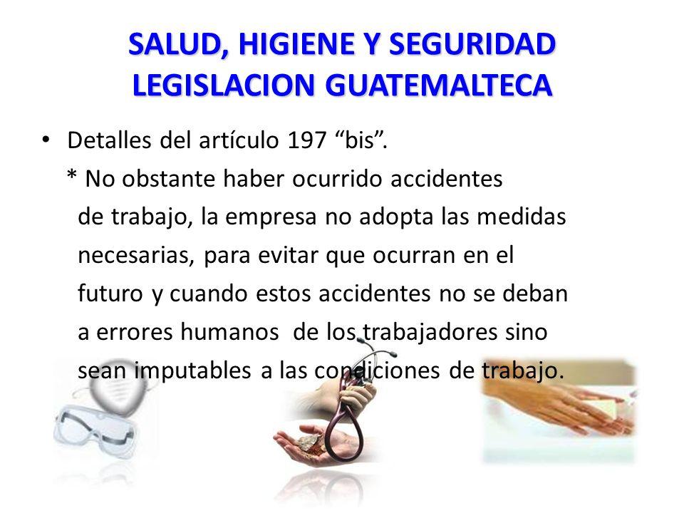 SALUD, HIGIENE Y SEGURIDAD LEGISLACION GUATEMALTECA Detalles del artículo 197 bis.