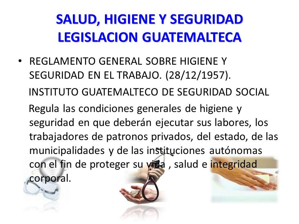 SALUD, HIGIENE Y SEGURIDAD LEGISLACION GUATEMALTECA REGLAMENTO GENERAL SOBRE HIGIENE Y SEGURIDAD EN EL TRABAJO.