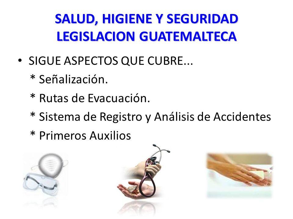 SALUD, HIGIENE Y SEGURIDAD LEGISLACION GUATEMALTECA SIGUE ASPECTOS QUE CUBRE...