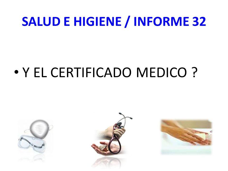 SALUD E HIGIENE / INFORME 32 Y EL CERTIFICADO MEDICO ?