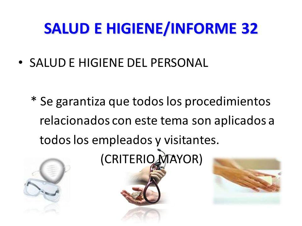 SALUD E HIGIENE/INFORME 32 SALUD E HIGIENE DEL PERSONAL * Se garantiza que todos los procedimientos relacionados con este tema son aplicados a todos los empleados y visitantes.