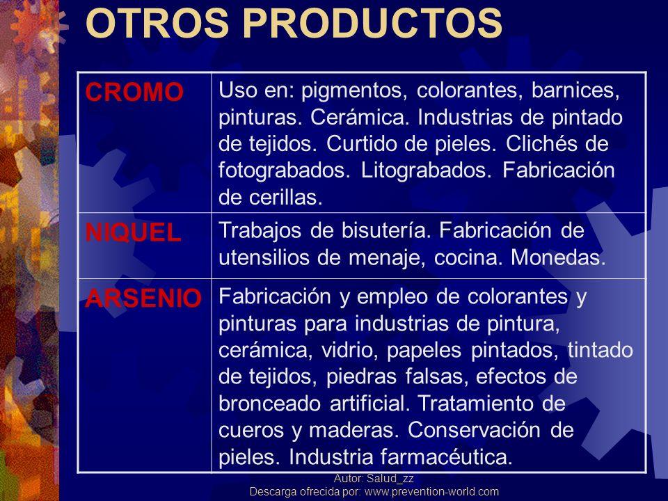 Autor: Salud_zz Descarga ofrecida por: www.prevention-world.com OTROS PRODUCTOS CROMO Uso en: pigmentos, colorantes, barnices, pinturas. Cerámica. Ind