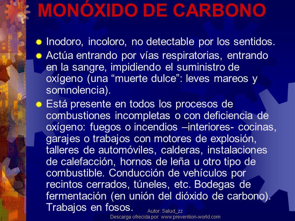 Autor: Salud_zz Descarga ofrecida por: www.prevention-world.com MONÓXIDO DE CARBONO Inodoro, incoloro, no detectable por los sentidos. Actúa entrando