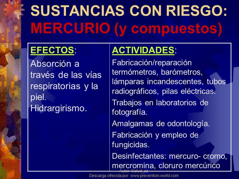 Autor: Salud_zz Descarga ofrecida por: www.prevention-world.com SUSTANCIAS CON RIESGO: MERCURIO (y compuestos) EFECTOS: Absorción a través de las vías