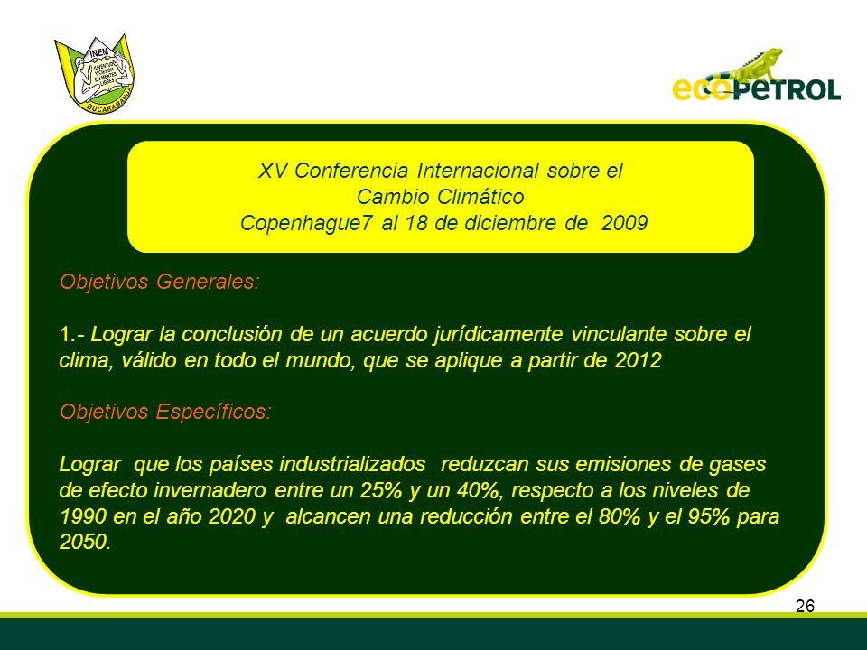 26 Objetivos Generales: 1.- Lograr la conclusión de un acuerdo jurídicamente vinculante sobre el clima, válido en todo el mundo, que se aplique a part