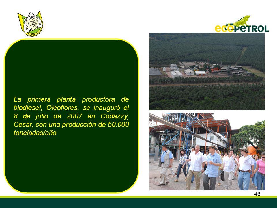 48 La primera planta productora de biodiesel, Oleoflores, se inauguró el 8 de julio de 2007 en Codazzy, Cesar, con una producción de 50.000 toneladas/