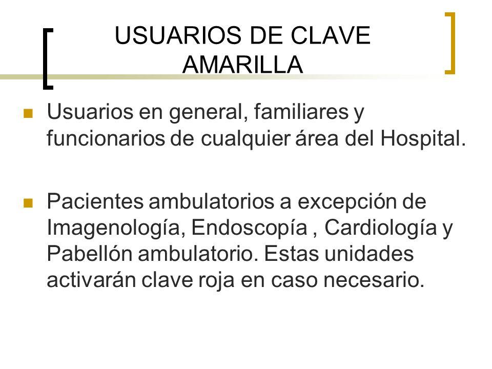 USUARIOS DE CLAVE AMARILLA Usuarios en general, familiares y funcionarios de cualquier área del Hospital. Pacientes ambulatorios a excepción de Imagen