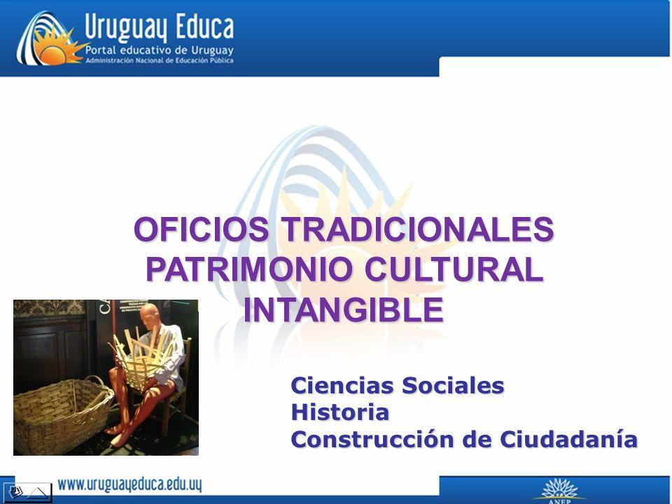 OFICIOS TRADICIONALES PATRIMONIO CULTURAL INTANGIBLE Ciencias Sociales Historia Construcción de Ciudadanía