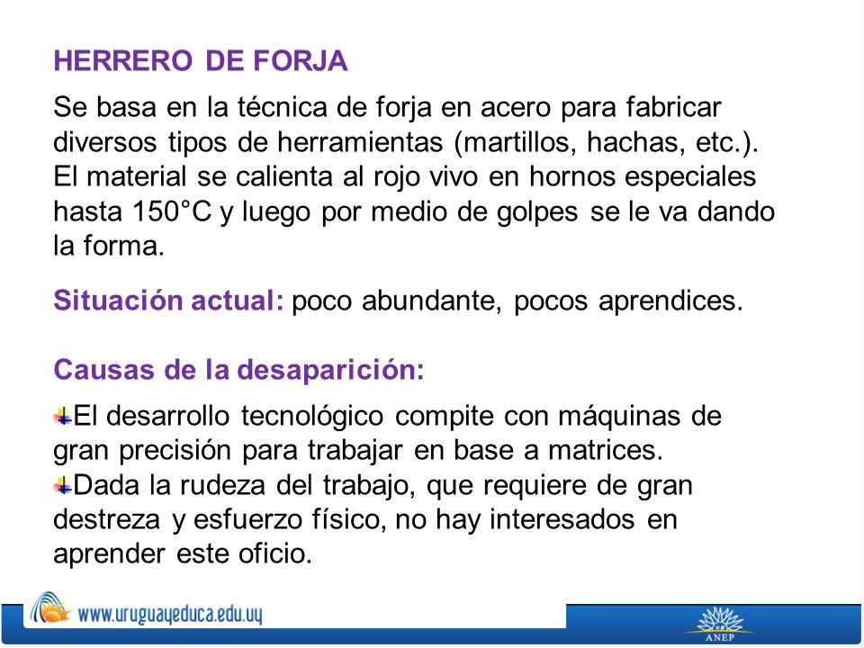 HERRERO DE FORJA Se basa en la técnica de forja en acero para fabricar diversos tipos de herramientas (martillos, hachas, etc.). El material se calien