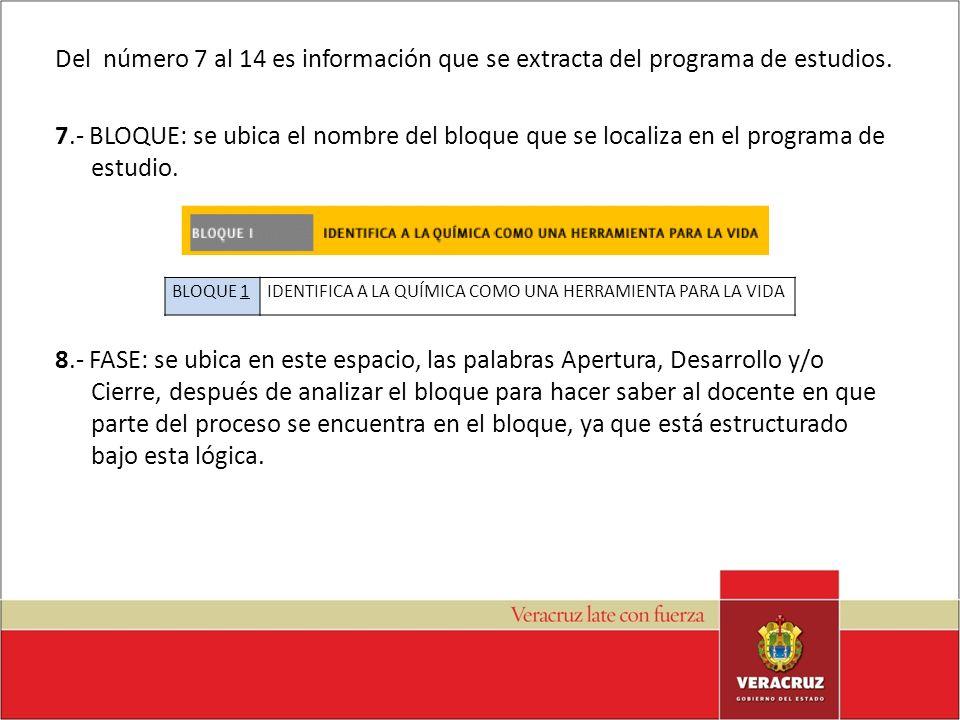 Del número 7 al 14 es información que se extracta del programa de estudios. 7.- BLOQUE: se ubica el nombre del bloque que se localiza en el programa d