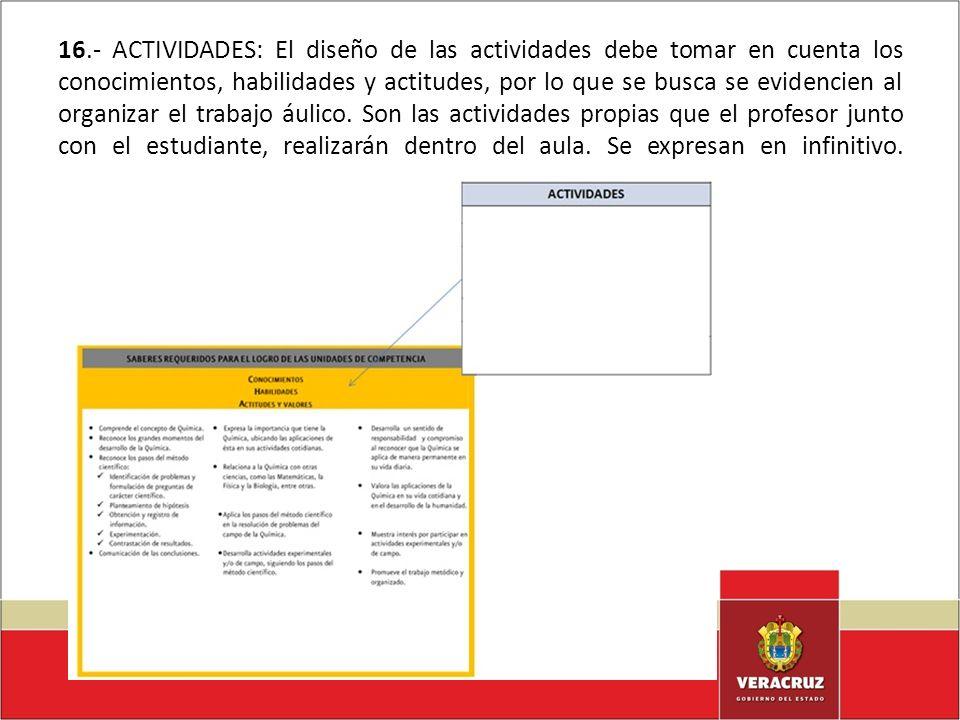 16.- ACTIVIDADES: El diseño de las actividades debe tomar en cuenta los conocimientos, habilidades y actitudes, por lo que se busca se evidencien al o