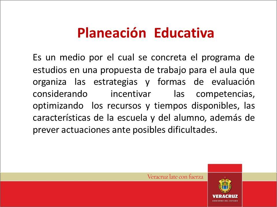 Planeación Educativa Es un medio por el cual se concreta el programa de estudios en una propuesta de trabajo para el aula que organiza las estrategias