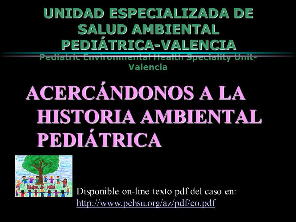 UNIDAD ESPECIALIZADA DE SALUD AMBIENTAL PEDIÁTRICA-VALENCIA UNIDAD ESPECIALIZADA DE SALUD AMBIENTAL PEDIÁTRICA-VALENCIA Pediatric Environmental Health