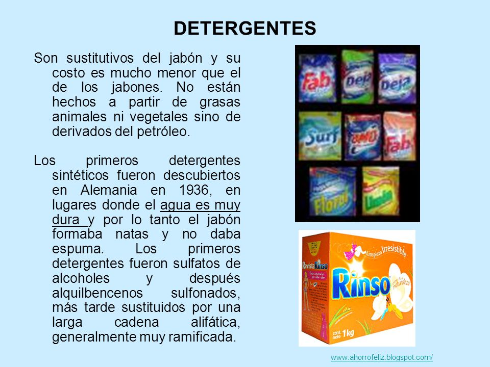 DETERGENTES Son sustitutivos del jabón y su costo es mucho menor que el de los jabones. No están hechos a partir de grasas animales ni vegetales sino