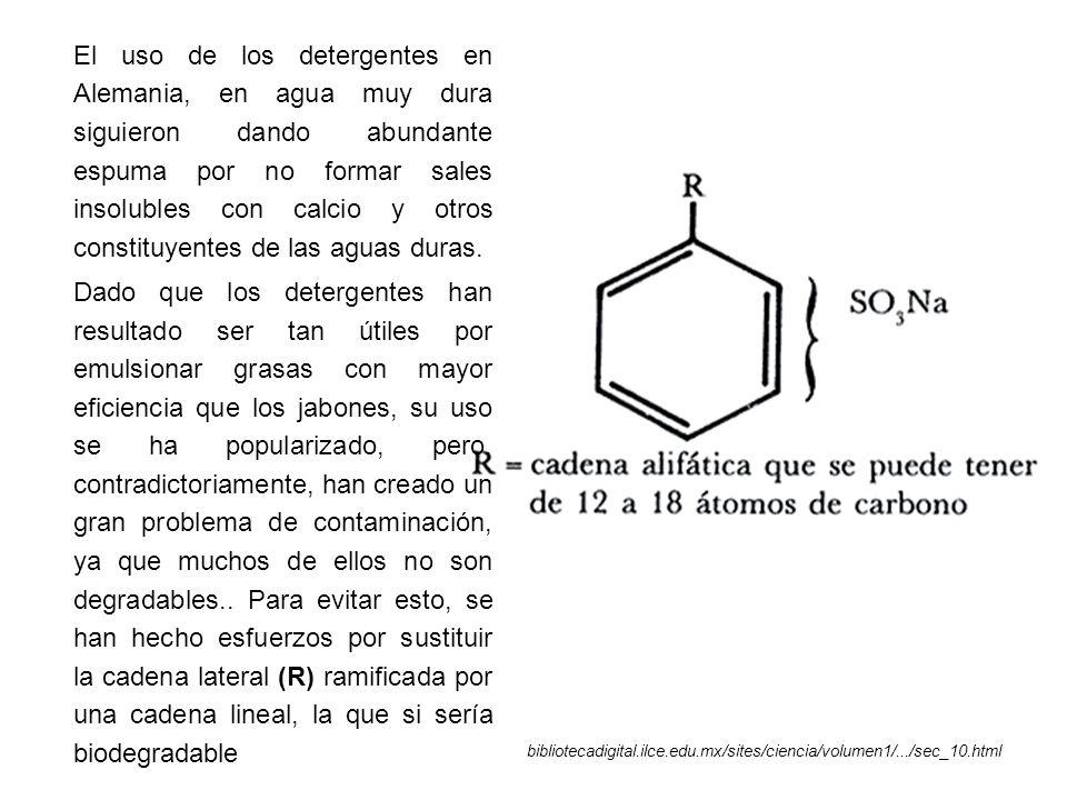 bibliotecadigital.ilce.edu.mx/sites/ciencia/volumen1/.../sec_10.html El uso de los detergentes en Alemania, en agua muy dura siguieron dando abundante