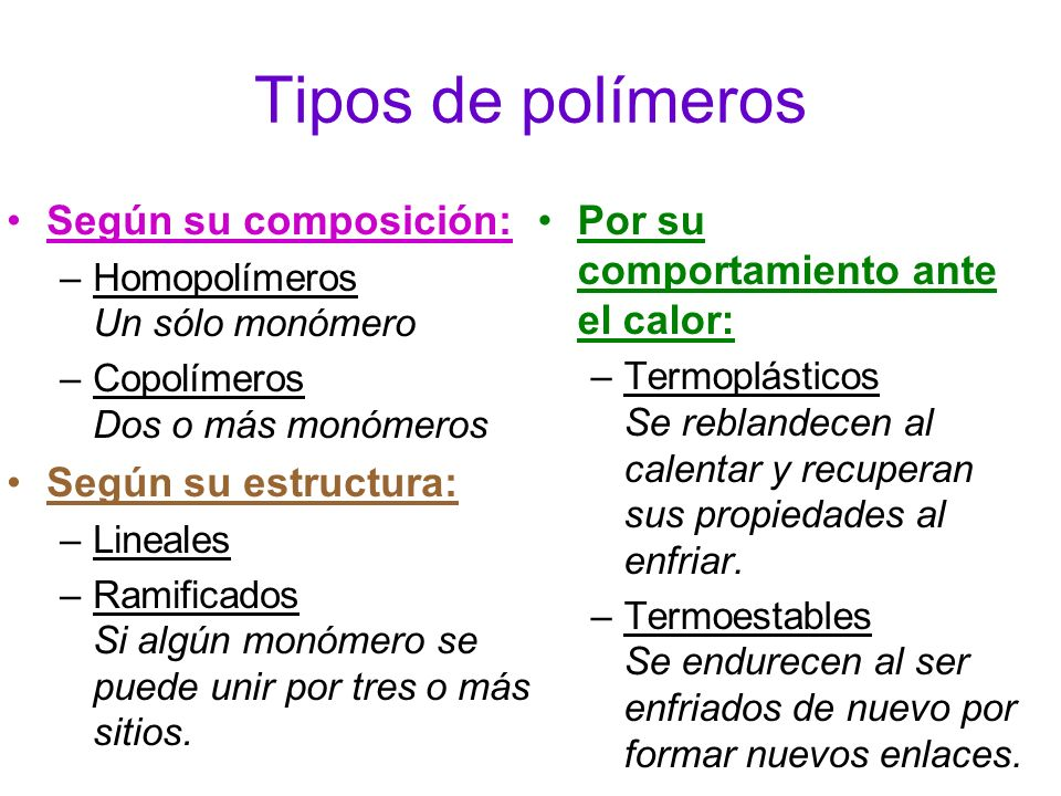 Tipos de polímeros Según su composición: –Homopolímeros Un sólo monómero –Copolímeros Dos o más monómeros Según su estructura: –Lineales –Ramificados Si algún monómero se puede unir por tres o más sitios.