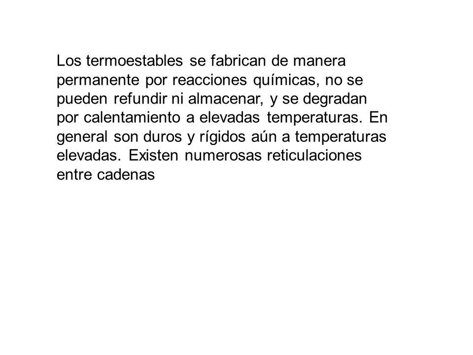 Los termoestables se fabrican de manera permanente por reacciones químicas, no se pueden refundir ni almacenar, y se degradan por calentamiento a elev