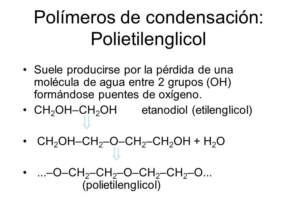 Polímeros de condensación: Polietilenglicol Suele producirse por la pérdida de una molécula de agua entre 2 grupos (OH) formándose puentes de oxígeno.
