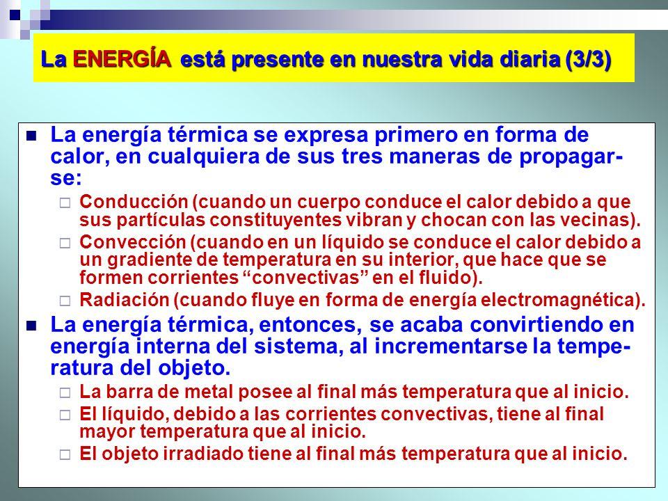 13 La ENERGÍA está presente en nuestra vida diaria (3/3) La energía térmica se expresa primero en forma de calor, en cualquiera de sus tres maneras de