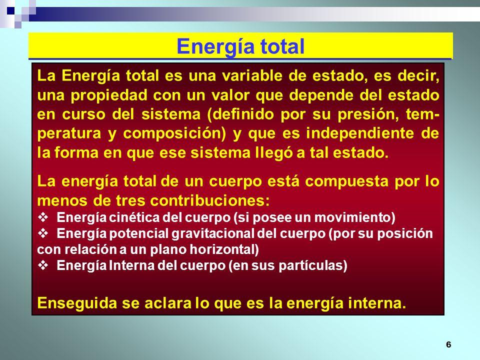 6 Energía total La Energía total es una variable de estado, es decir, una propiedad con un valor que depende del estado en curso del sistema (definido