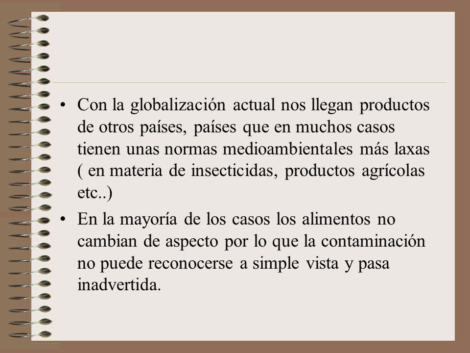 Con la globalización actual nos llegan productos de otros países, países que en muchos casos tienen unas normas medioambientales más laxas ( en materi