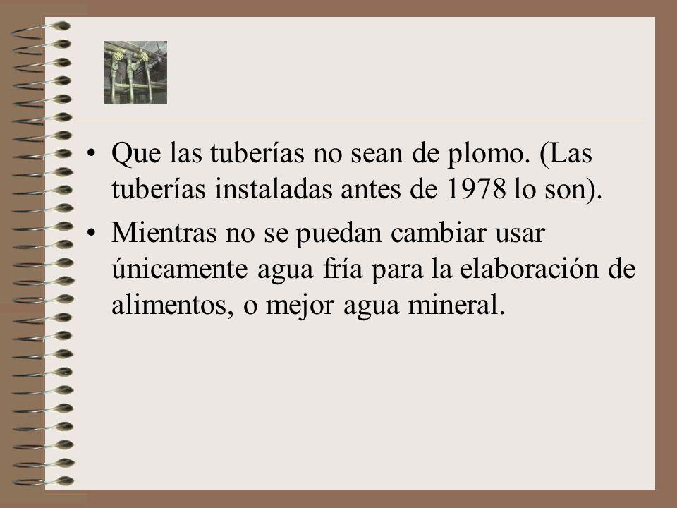 Que las tuberías no sean de plomo. (Las tuberías instaladas antes de 1978 lo son). Mientras no se puedan cambiar usar únicamente agua fría para la ela