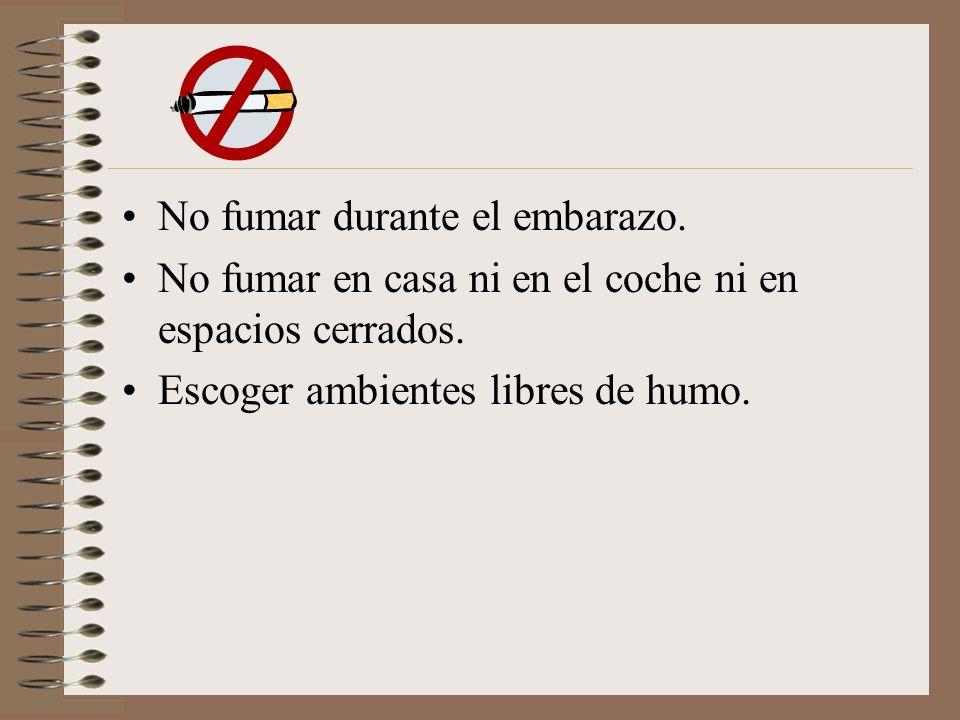 No fumar durante el embarazo. No fumar en casa ni en el coche ni en espacios cerrados. Escoger ambientes libres de humo.