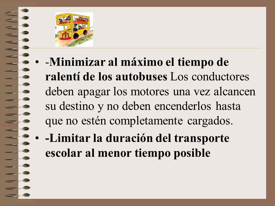 -Minimizar al máximo el tiempo de ralentí de los autobuses Los conductores deben apagar los motores una vez alcancen su destino y no deben encenderlos