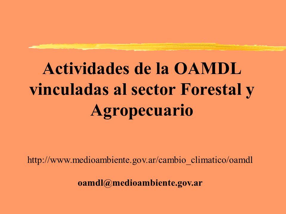 Actividades de la OAMDL vinculadas al sector Forestal y Agropecuario http://www.medioambiente.gov.ar/cambio_climatico/oamdl oamdl@medioambiente.gov.ar