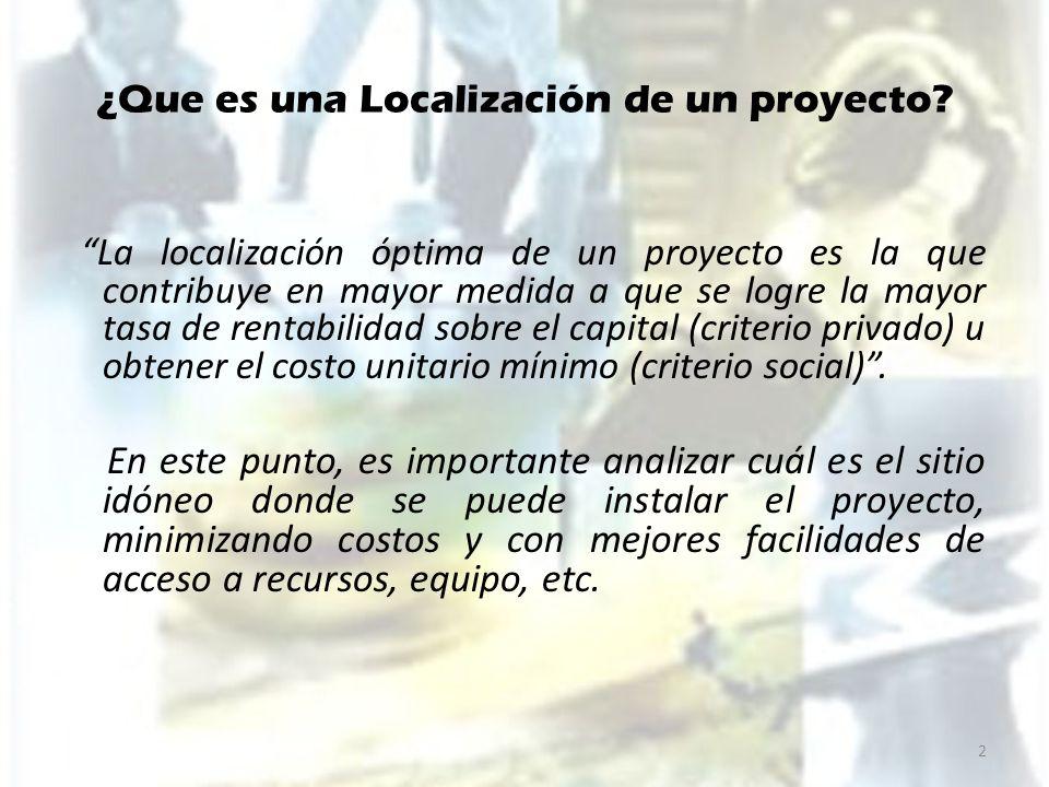 ¿Que es una Localización de un proyecto? La localización óptima de un proyecto es la que contribuye en mayor medida a que se logre la mayor tasa de re