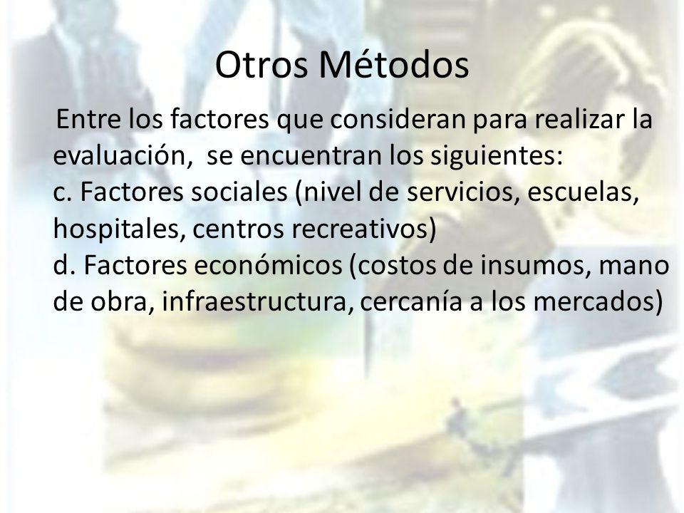 Otros Métodos Entre los factores que consideran para realizar la evaluación, se encuentran los siguientes: c. Factores sociales (nivel de servicios, e