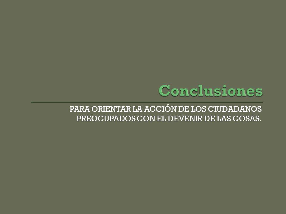 PARA ORIENTAR LA ACCIÓN DE LOS CIUDADANOS PREOCUPADOS CON EL DEVENIR DE LAS COSAS.