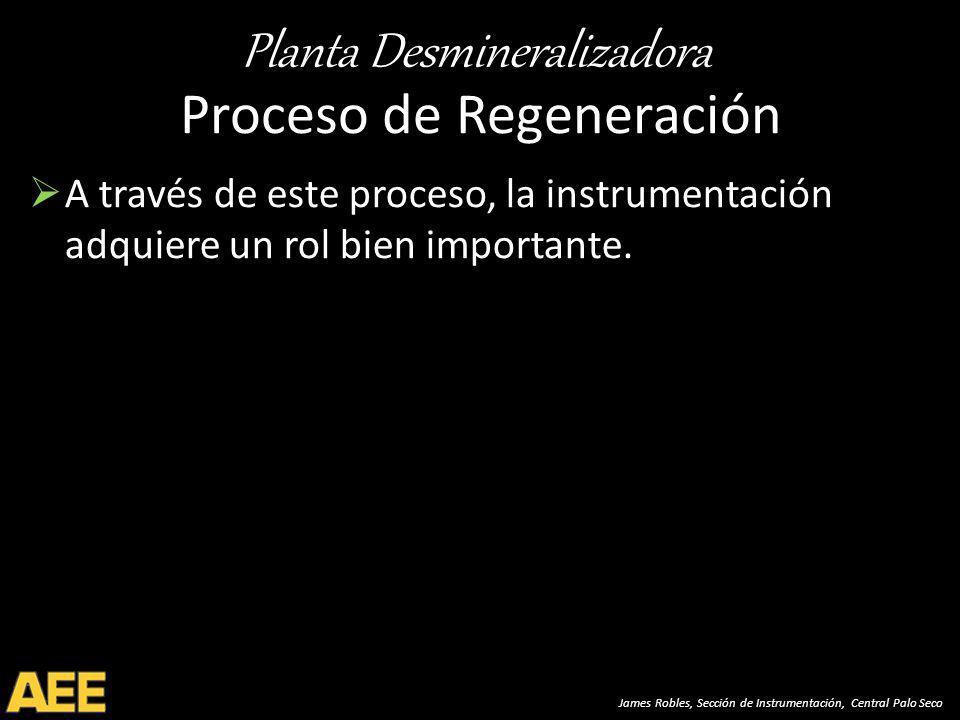 Planta Desmineralizadora James Robles, Sección de Instrumentación, Central Palo Seco Proceso de Regeneración A través de este proceso, la instrumentación adquiere un rol bien importante.
