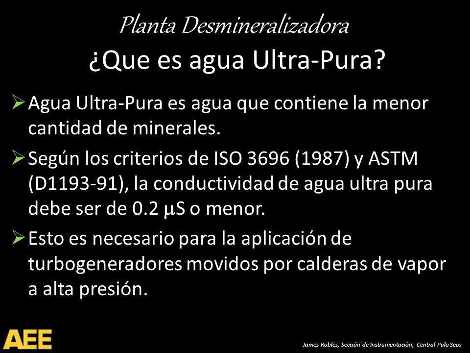 Planta Desmineralizadora James Robles, Sección de Instrumentación, Central Palo Seco Agua Ultra-Pura es agua que contiene la menor cantidad de minerales.