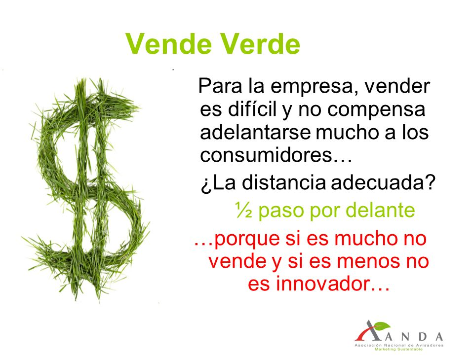 Vende Verde Para la empresa, vender es difícil y no compensa adelantarse mucho a los consumidores… ¿La distancia adecuada? ½ paso por delante …porque