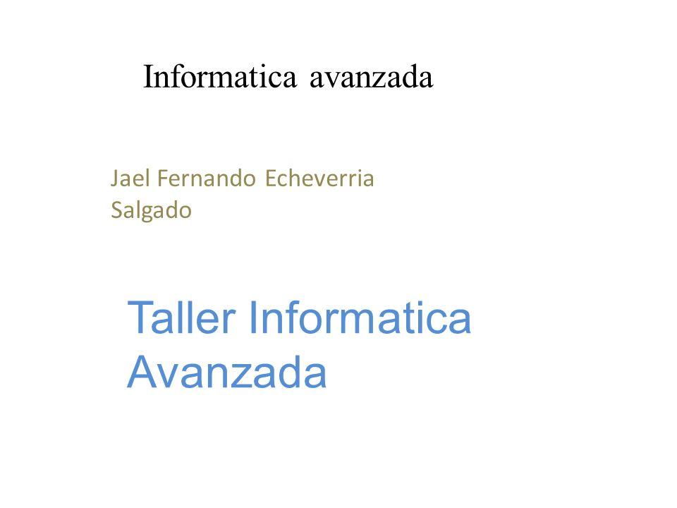Informatica avanzada Jael Fernando Echeverria Salgado Taller Informatica Avanzada