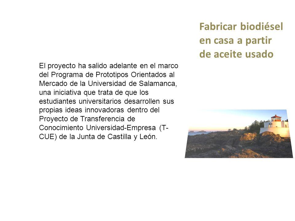Fabricar biodiésel en casa a partir de aceite usado El proyecto ha salido adelante en el marco del Programa de Prototipos Orientados al Mercado de la