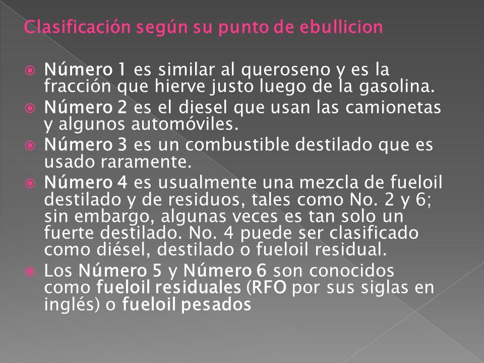 Clasificación según su punto de ebullicion Número 1 es similar al queroseno y es la fracción que hierve justo luego de la gasolina. Número 2 es el die
