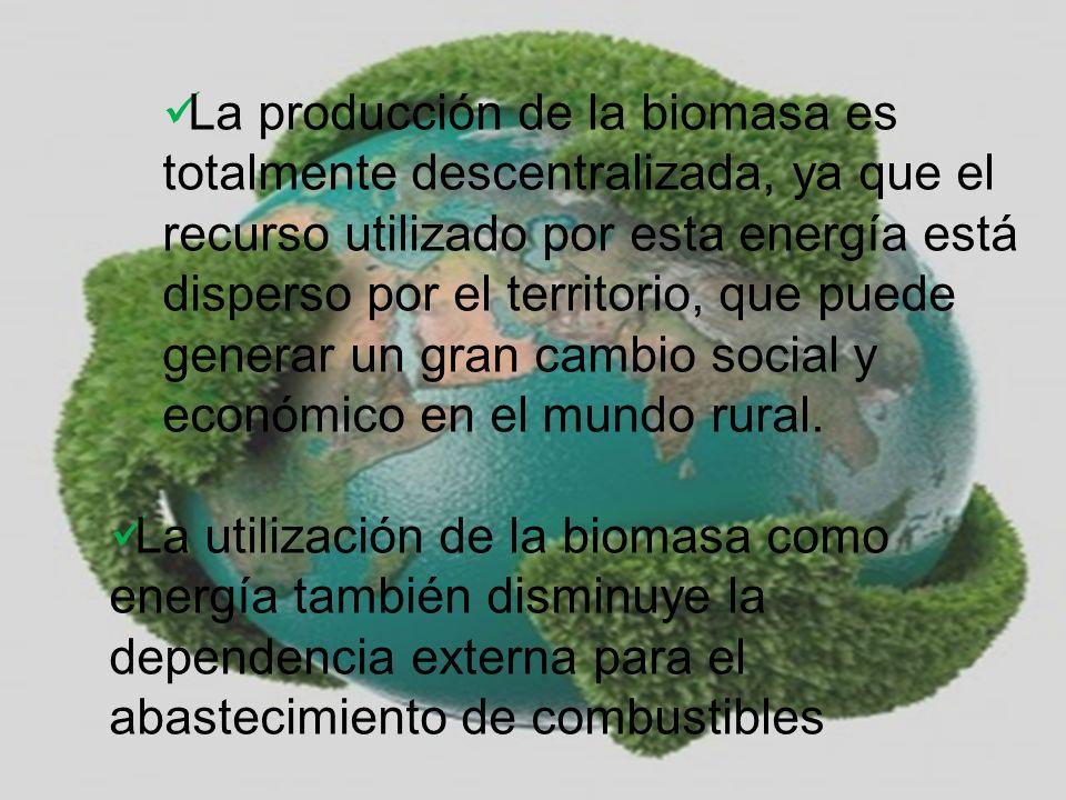 La producción de la biomasa es totalmente descentralizada, ya que el recurso utilizado por esta energía está disperso por el territorio, que puede gen