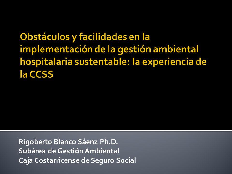 Rigoberto Blanco Sáenz Ph.D. Subárea de Gestión Ambiental Caja Costarricense de Seguro Social