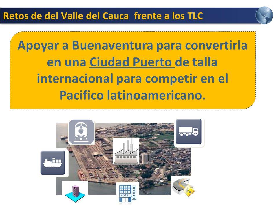 Apoyar a Buenaventura para convertirla en una Ciudad Puerto de talla internacional para competir en el Pacifico latinoamericano.
