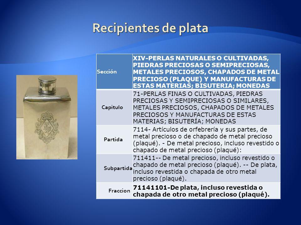 Sección XIV-PERLAS NATURALES O CULTIVADAS, PIEDRAS PRECIOSAS O SEMIPRECIOSAS, METALES PRECIOSOS, CHAPADOS DE METAL PRECIOSO (PLAQUE) Y MANUFACTURAS DE ESTAS MATERIAS; BISUTERIA; MONEDAS Capitulo 71-PERLAS FINAS O CULTIVADAS, PIEDRAS PRECIOSAS Y SEMIPRECIOSAS O SIMILARES, METALES PRECIOSOS, CHAPADOS DE METALES PRECIOSOS Y MANUFACTURAS DE ESTAS MATERIAS; BISUTERÍA; MONEDAS Partida 7114- Artículos de orfebrería y sus partes, de metal precioso o de chapado de metal precioso (plaqué).