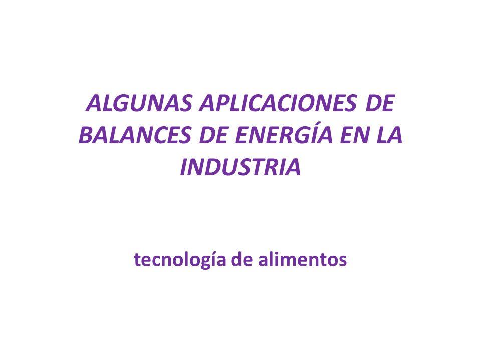 ALGUNAS APLICACIONES DE BALANCES DE ENERGÍA EN LA INDUSTRIA tecnología de alimentos