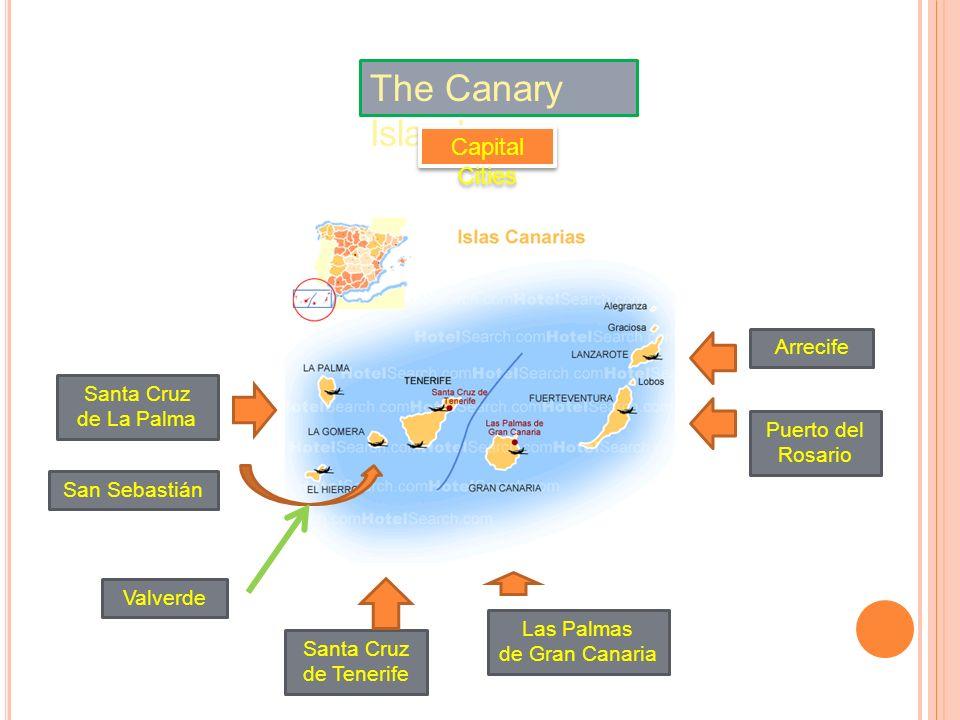 The Canary Islands Capital Cities Santa Cruz de La Palma San Sebastián Valverde Santa Cruz de Tenerife Las Palmas de Gran Canaria Arrecife Puerto del