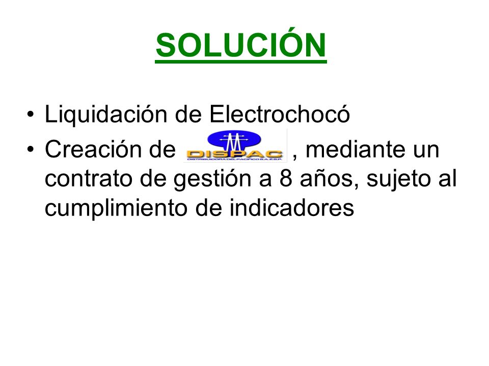 SOLUCIÓN Liquidación de Electrochocó Creación de, mediante un contrato de gestión a 8 años, sujeto al cumplimiento de indicadores
