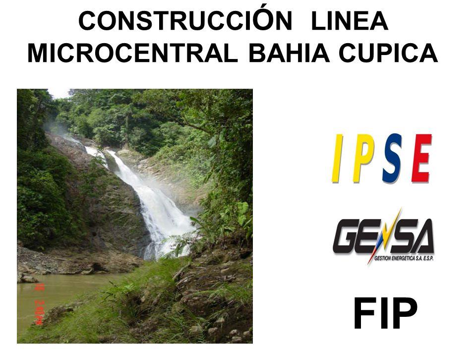 CONSTRUCCI Ó N LINEA MICROCENTRAL BAHIA CUPICA FIP