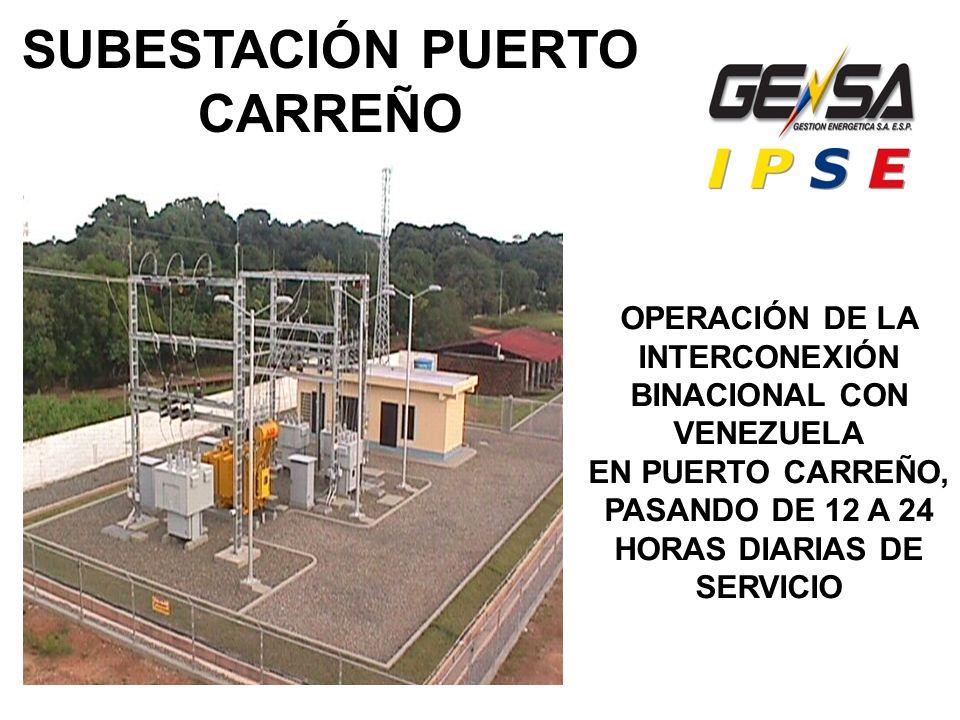 SUBESTACIÓN PUERTO CARREÑO OPERACIÓN DE LA INTERCONEXIÓN BINACIONAL CON VENEZUELA EN PUERTO CARREÑO, PASANDO DE 12 A 24 HORAS DIARIAS DE SERVICIO